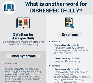 disrespectfully, synonym disrespectfully, another word for disrespectfully, words like disrespectfully, thesaurus disrespectfully