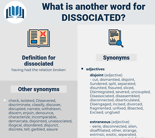 dissociated, synonym dissociated, another word for dissociated, words like dissociated, thesaurus dissociated