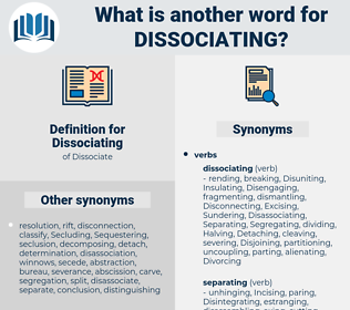 Dissociating, synonym Dissociating, another word for Dissociating, words like Dissociating, thesaurus Dissociating