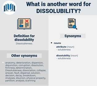 dissolubility, synonym dissolubility, another word for dissolubility, words like dissolubility, thesaurus dissolubility
