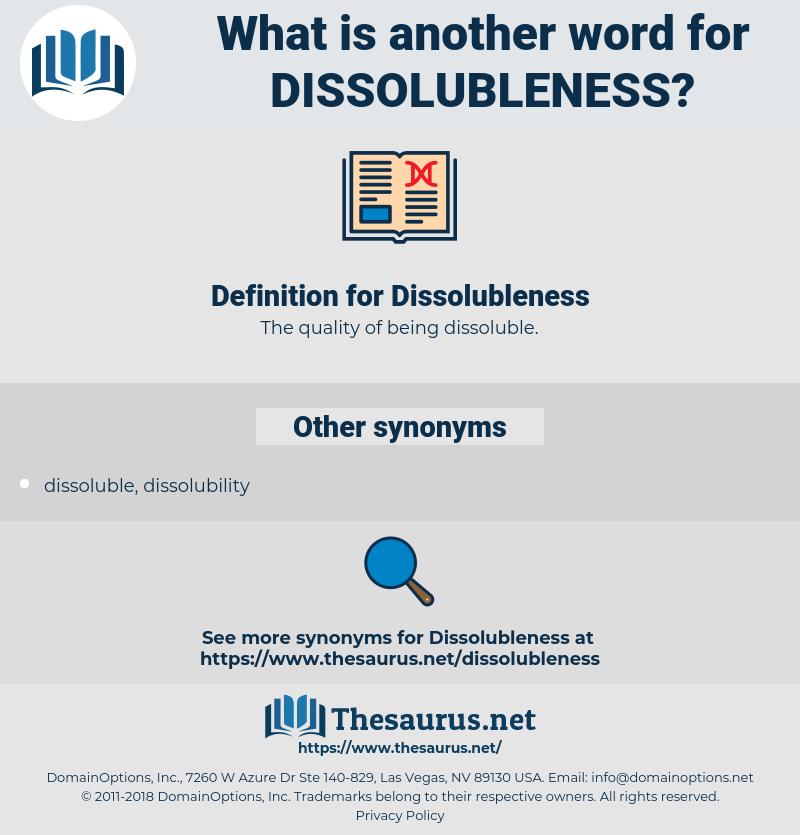 Dissolubleness, synonym Dissolubleness, another word for Dissolubleness, words like Dissolubleness, thesaurus Dissolubleness