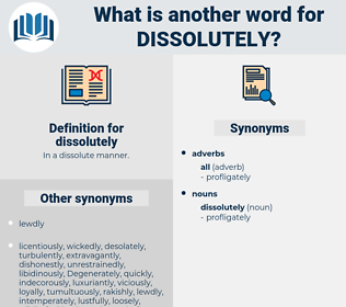 dissolutely, synonym dissolutely, another word for dissolutely, words like dissolutely, thesaurus dissolutely
