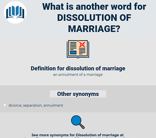 dissolution of marriage, synonym dissolution of marriage, another word for dissolution of marriage, words like dissolution of marriage, thesaurus dissolution of marriage