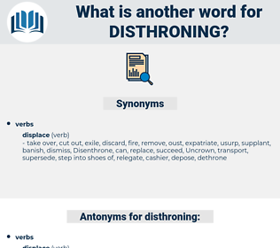 disthroning, synonym disthroning, another word for disthroning, words like disthroning, thesaurus disthroning
