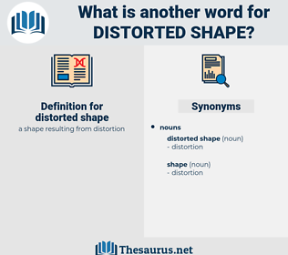 distorted shape, synonym distorted shape, another word for distorted shape, words like distorted shape, thesaurus distorted shape