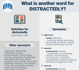distractedly, synonym distractedly, another word for distractedly, words like distractedly, thesaurus distractedly