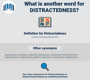 Distractedness, synonym Distractedness, another word for Distractedness, words like Distractedness, thesaurus Distractedness