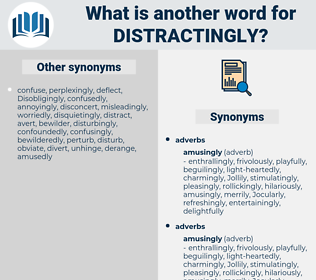 distractingly, synonym distractingly, another word for distractingly, words like distractingly, thesaurus distractingly