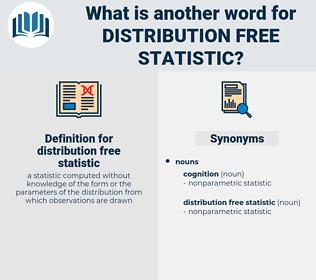 distribution free statistic, synonym distribution free statistic, another word for distribution free statistic, words like distribution free statistic, thesaurus distribution free statistic