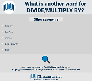 divide/multiply by, synonym divide/multiply by, another word for divide/multiply by, words like divide/multiply by, thesaurus divide/multiply by