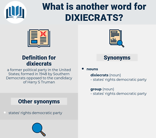 dixiecrats, synonym dixiecrats, another word for dixiecrats, words like dixiecrats, thesaurus dixiecrats