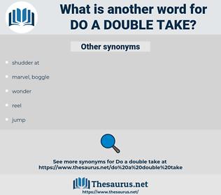 do a double take, synonym do a double take, another word for do a double take, words like do a double take, thesaurus do a double take