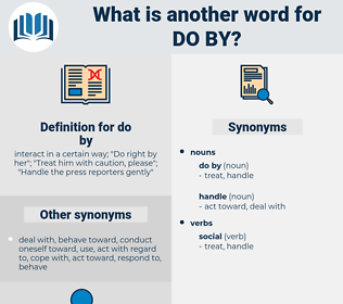 do by, synonym do by, another word for do by, words like do by, thesaurus do by