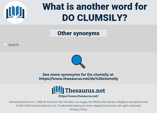 do clumsily, synonym do clumsily, another word for do clumsily, words like do clumsily, thesaurus do clumsily