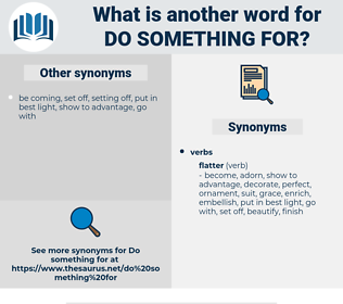 do something for, synonym do something for, another word for do something for, words like do something for, thesaurus do something for