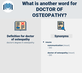 doctor of osteopathy, synonym doctor of osteopathy, another word for doctor of osteopathy, words like doctor of osteopathy, thesaurus doctor of osteopathy