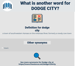 dodge city, synonym dodge city, another word for dodge city, words like dodge city, thesaurus dodge city