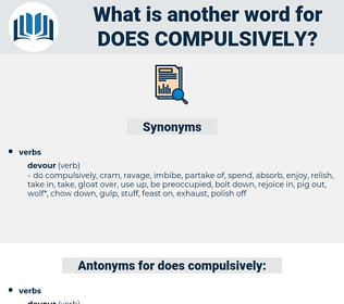 does compulsively, synonym does compulsively, another word for does compulsively, words like does compulsively, thesaurus does compulsively