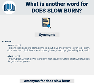 does slow burn, synonym does slow burn, another word for does slow burn, words like does slow burn, thesaurus does slow burn
