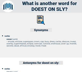 doest on sly, synonym doest on sly, another word for doest on sly, words like doest on sly, thesaurus doest on sly