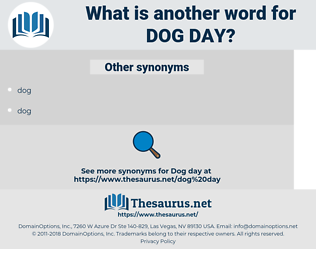 Dog day, synonym Dog day, another word for Dog day, words like Dog day, thesaurus Dog day