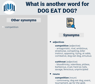 dog-eat-dog, synonym dog-eat-dog, another word for dog-eat-dog, words like dog-eat-dog, thesaurus dog-eat-dog