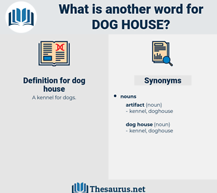 dog house, synonym dog house, another word for dog house, words like dog house, thesaurus dog house