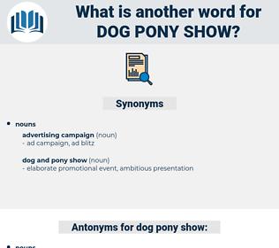 dog pony show, synonym dog pony show, another word for dog pony show, words like dog pony show, thesaurus dog pony show