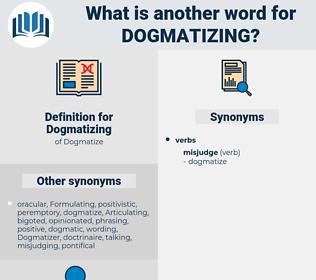 Dogmatizing, synonym Dogmatizing, another word for Dogmatizing, words like Dogmatizing, thesaurus Dogmatizing