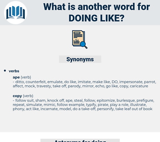 doing like, synonym doing like, another word for doing like, words like doing like, thesaurus doing like