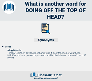 doing off the top of head, synonym doing off the top of head, another word for doing off the top of head, words like doing off the top of head, thesaurus doing off the top of head