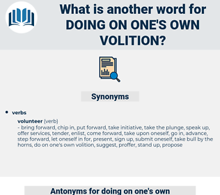 doing on one's own volition, synonym doing on one's own volition, another word for doing on one's own volition, words like doing on one's own volition, thesaurus doing on one's own volition