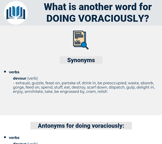 doing voraciously, synonym doing voraciously, another word for doing voraciously, words like doing voraciously, thesaurus doing voraciously