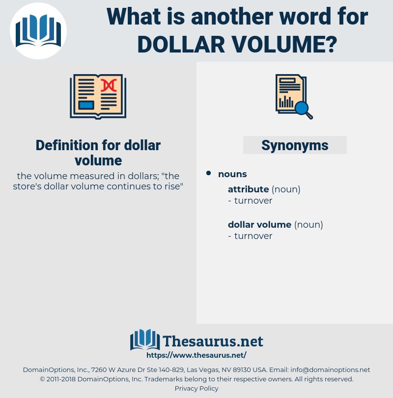 dollar volume, synonym dollar volume, another word for dollar volume, words like dollar volume, thesaurus dollar volume
