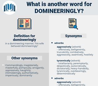domineeringly, synonym domineeringly, another word for domineeringly, words like domineeringly, thesaurus domineeringly
