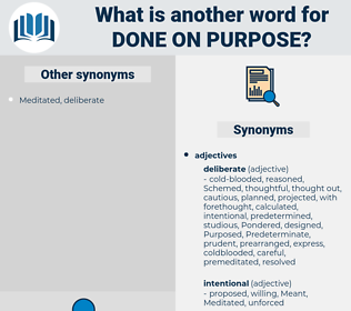done on purpose, synonym done on purpose, another word for done on purpose, words like done on purpose, thesaurus done on purpose