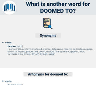 doomed to, synonym doomed to, another word for doomed to, words like doomed to, thesaurus doomed to