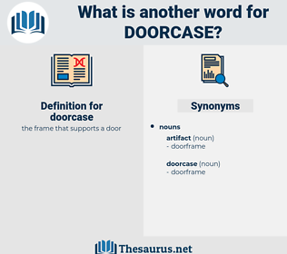 doorcase, synonym doorcase, another word for doorcase, words like doorcase, thesaurus doorcase