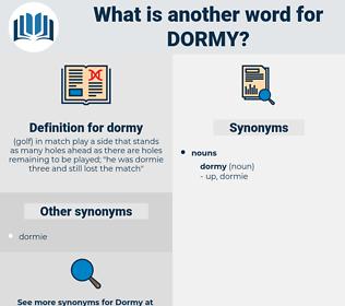 dormy, synonym dormy, another word for dormy, words like dormy, thesaurus dormy