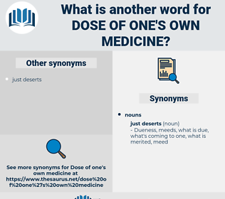 dose of one's own medicine, synonym dose of one's own medicine, another word for dose of one's own medicine, words like dose of one's own medicine, thesaurus dose of one's own medicine