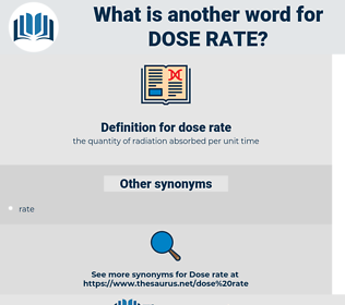 dose rate, synonym dose rate, another word for dose rate, words like dose rate, thesaurus dose rate