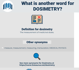 dosimetry, synonym dosimetry, another word for dosimetry, words like dosimetry, thesaurus dosimetry