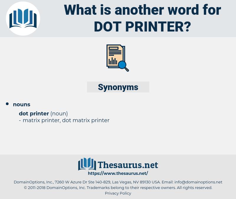 dot printer, synonym dot printer, another word for dot printer, words like dot printer, thesaurus dot printer