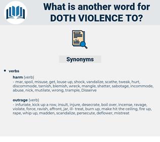 doth violence to, synonym doth violence to, another word for doth violence to, words like doth violence to, thesaurus doth violence to