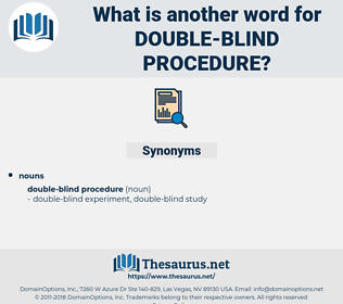 double-blind procedure, synonym double-blind procedure, another word for double-blind procedure, words like double-blind procedure, thesaurus double-blind procedure
