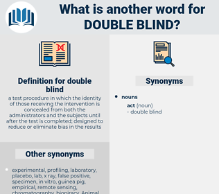 double-blind, synonym double-blind, another word for double-blind, words like double-blind, thesaurus double-blind