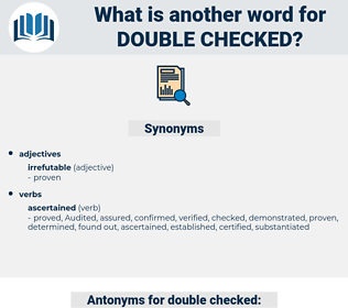 double checked, synonym double checked, another word for double checked, words like double checked, thesaurus double checked