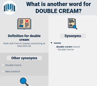 double cream, synonym double cream, another word for double cream, words like double cream, thesaurus double cream
