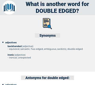 double-edged, synonym double-edged, another word for double-edged, words like double-edged, thesaurus double-edged