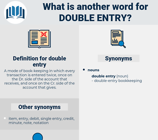 double entry, synonym double entry, another word for double entry, words like double entry, thesaurus double entry